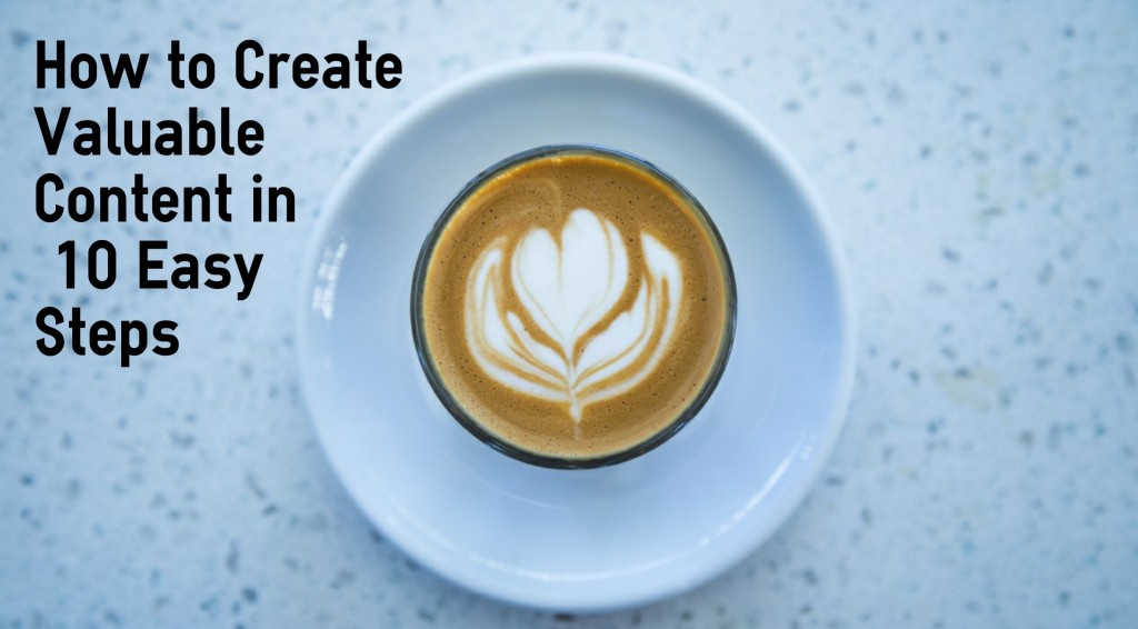 how-to-create-valuable-content-in-10-easy-steps