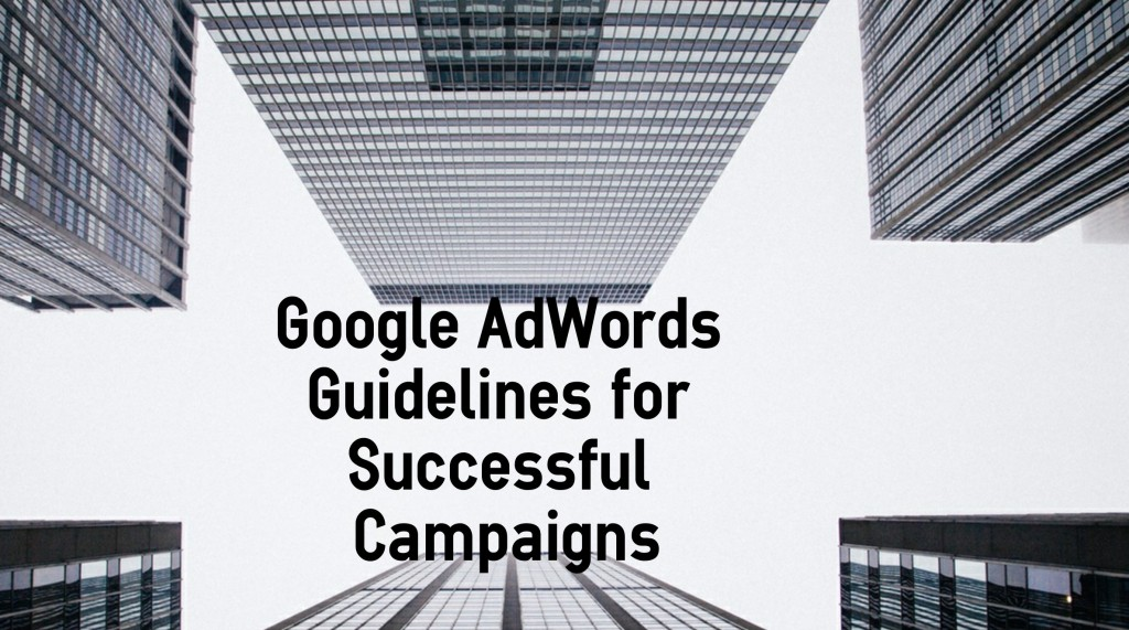 Google AdWords Guidelines For Successful Campaigns